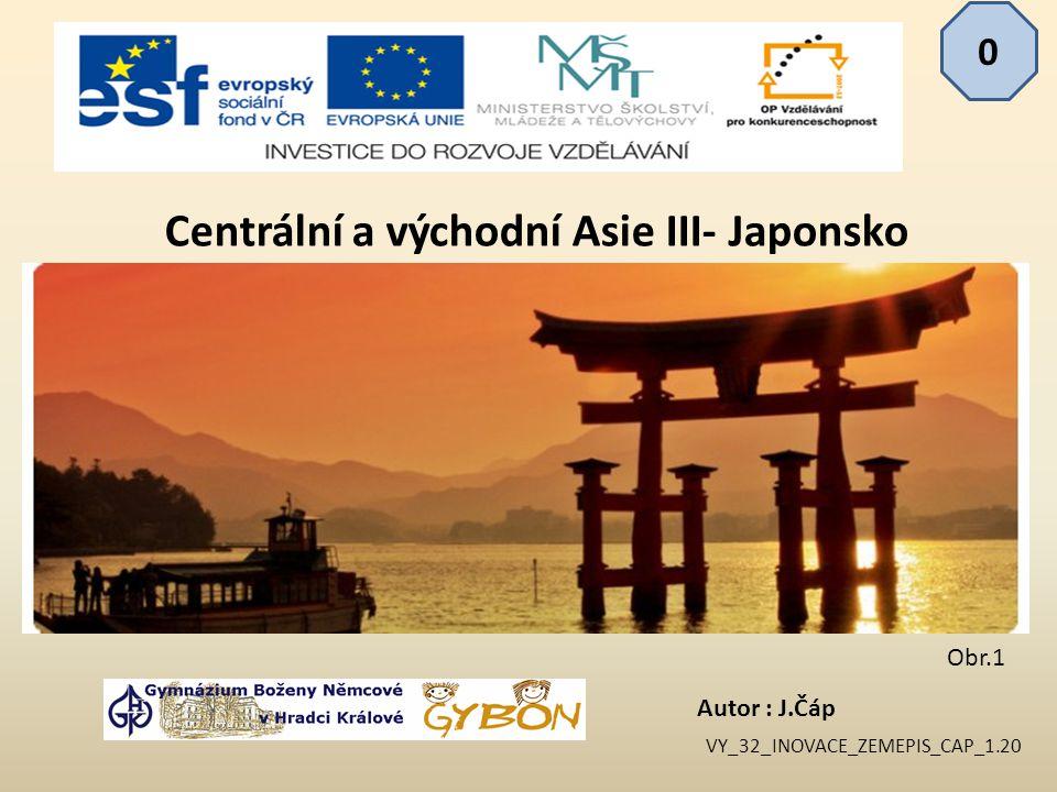 Autor : J.Čáp 0 Centrální a východní Asie III- Japonsko VY_32_INOVACE_ZEMEPIS_CAP_1.20 Obr.1