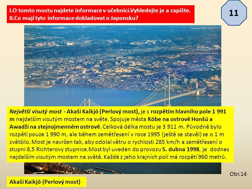Akaši Kaikjó (Perlový most) I.O tomto mostu najdete informace v učebnici.Vyhledejte je a zapište. II.Co mají tyto informace dokladovat o Japonsku? 11