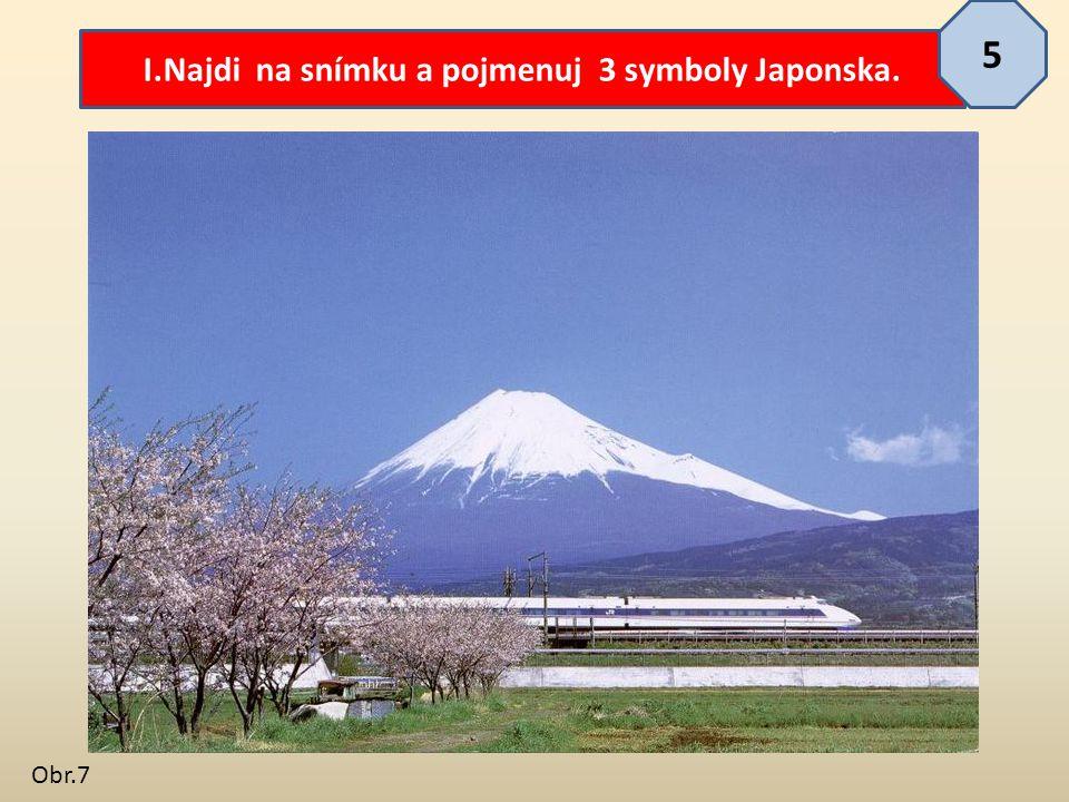 I.Najdi na snímku a pojmenuj 3 symboly Japonska. 5 Obr.7
