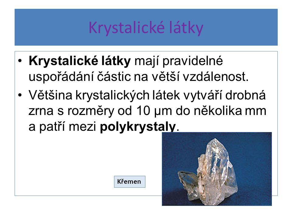 Krystalické látky Krystalické látky mají pravidelné uspořádání částic na větší vzdálenost.