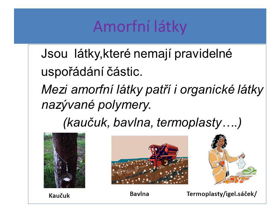 Amorfní látky Jsou látky,které nemají pravidelné uspořádání částic.