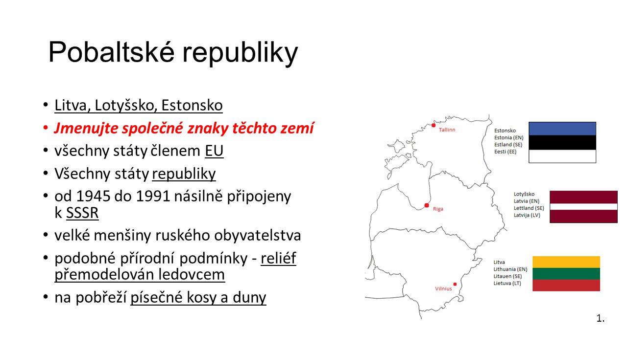 Pobaltské republiky Litva, Lotyšsko, Estonsko Jmenujte společné znaky těchto zemí všechny státy členem EU Všechny státy republiky od 1945 do 1991 nási