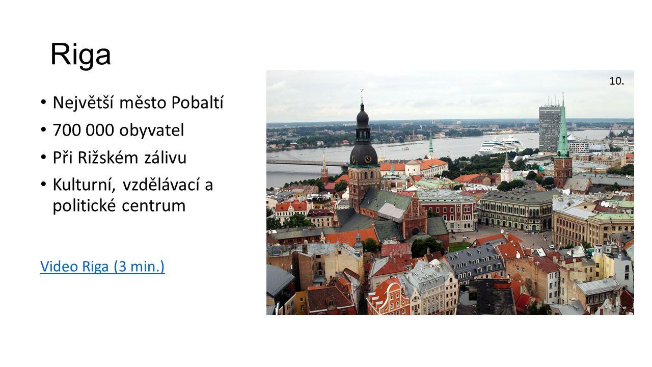 Riga Největší město Pobaltí 700 000 obyvatel Při Rižském zálivu Kulturní, vzdělávací a politické centrum 10. Video Riga (3 min.)