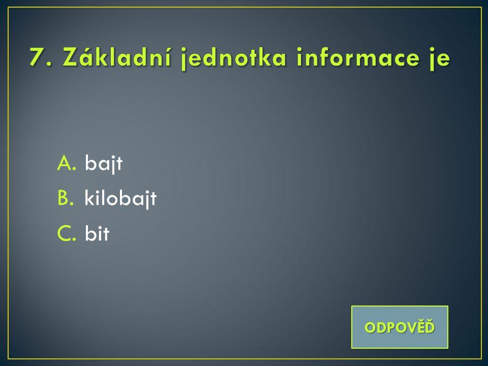 A.bajt B.kilobajt C.bit ODPOVĚĎ