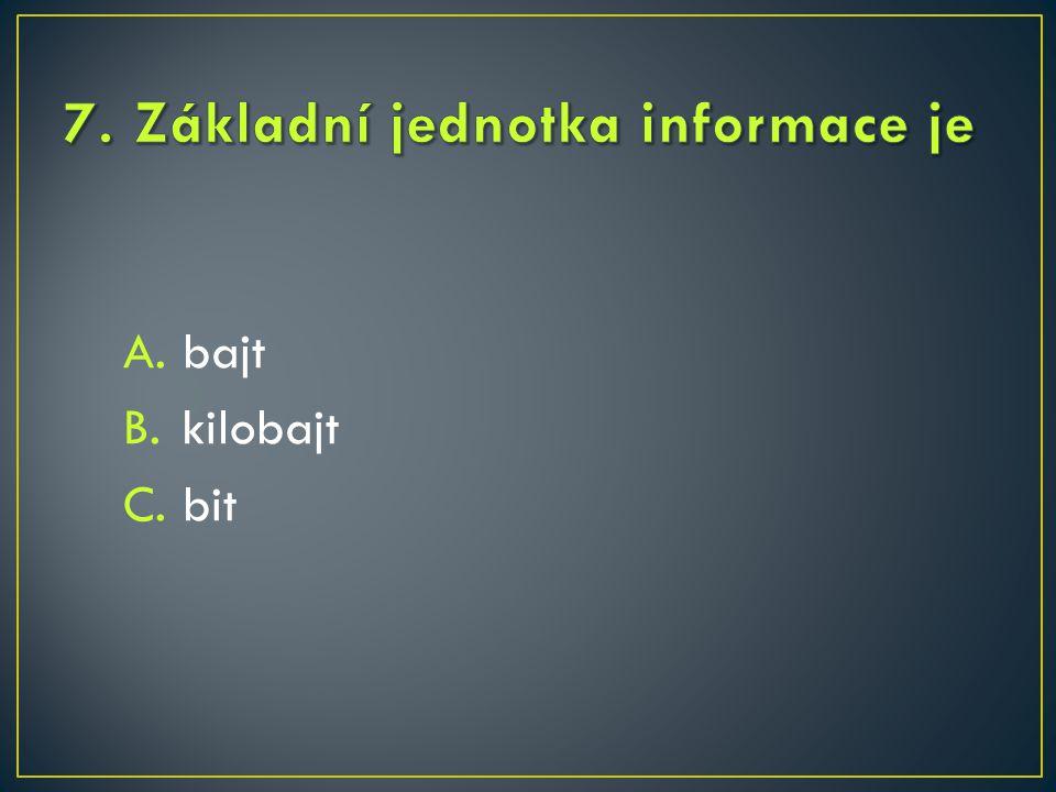 A.bajt B.kilobajt C.bit