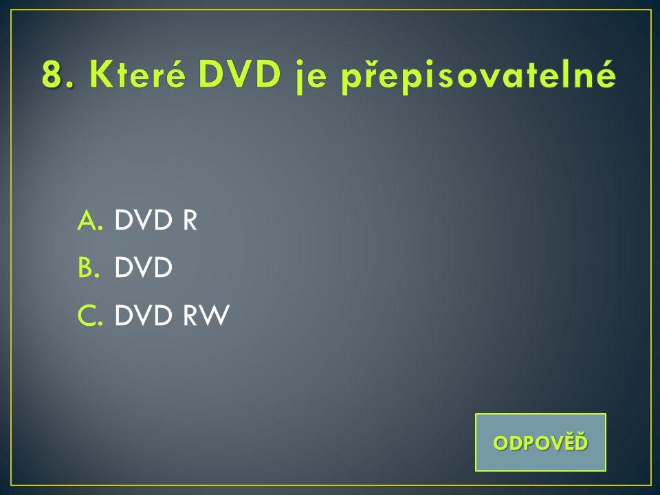 A.DVD R B.DVD C.DVD RW ODPOVĚĎ