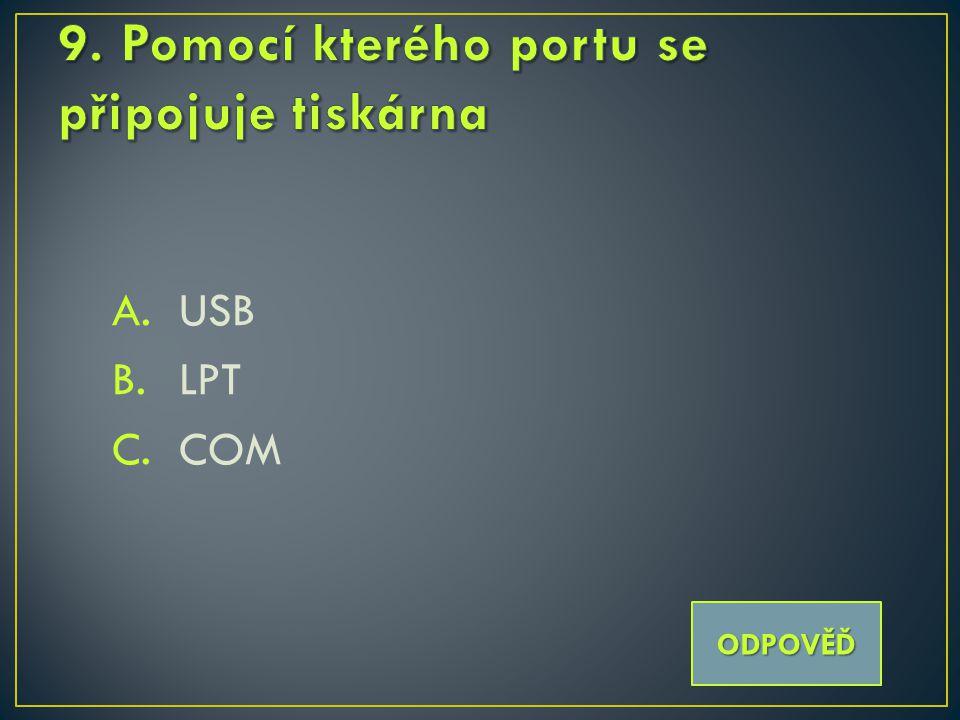 A. USB B. LPT C. COM ODPOVĚĎ