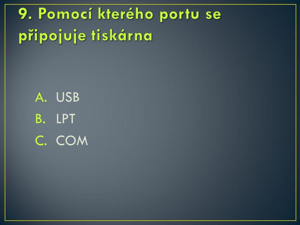 A. USB B. LPT C. COM