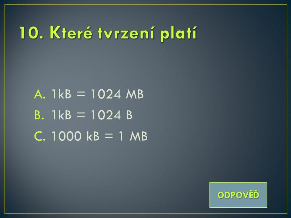 A.1kB = 1024 MB B.1kB = 1024 B C.1000 kB = 1 MB ODPOVĚĎ