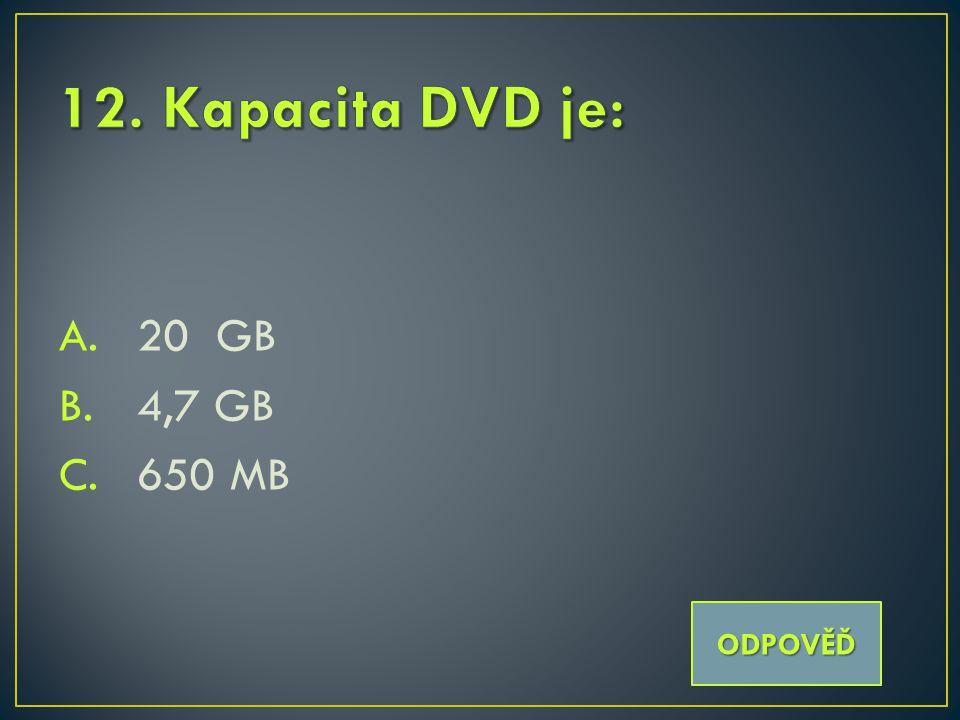 A.20 GB B.4,7 GB C.650 MB ODPOVĚĎ