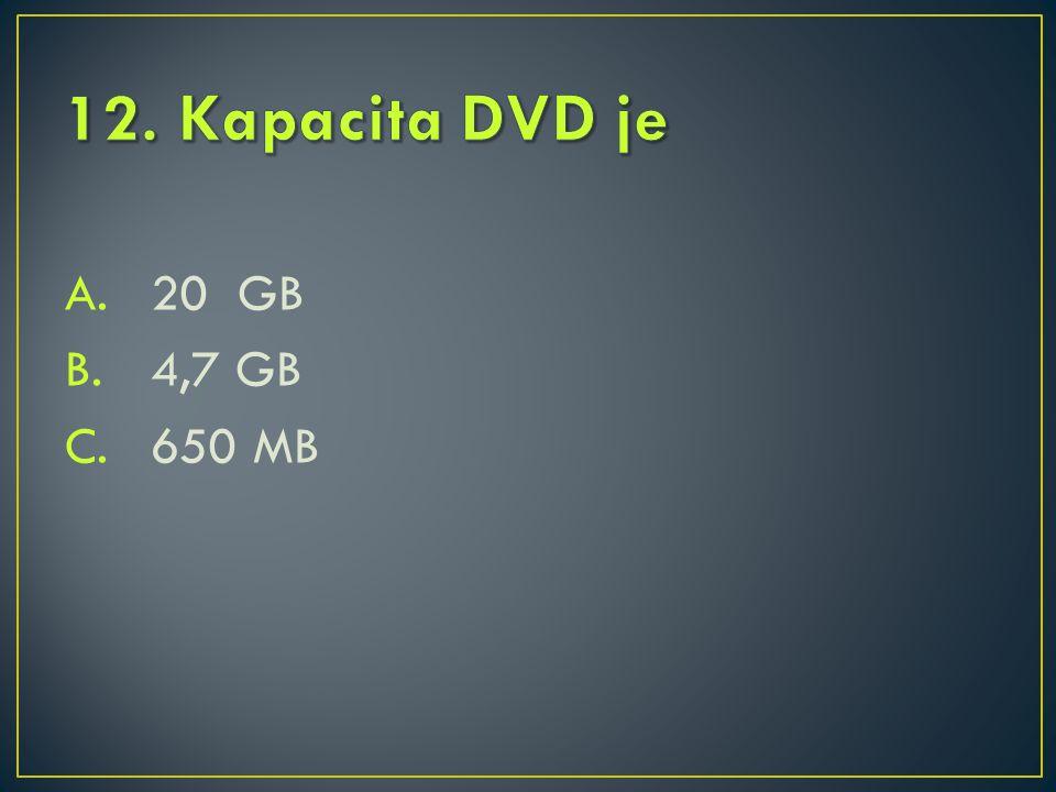 A.20 GB B.4,7 GB C.650 MB