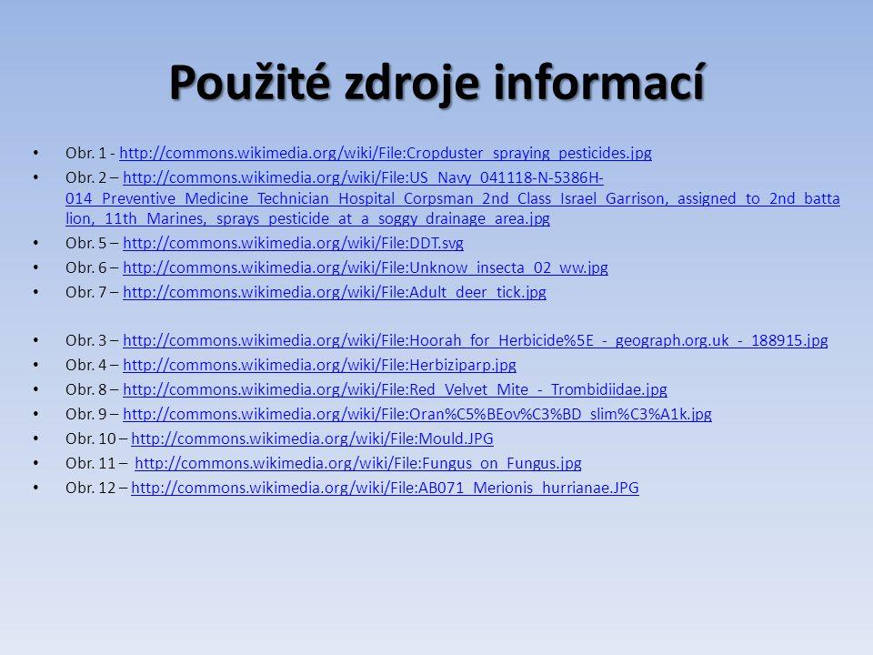 Použité zdroje informací Obr. 1 - http://commons.wikimedia.org/wiki/File:Cropduster_spraying_pesticides.jpghttp://commons.wikimedia.org/wiki/File:Crop