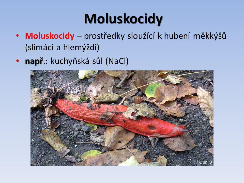 Moluskocidy Moluskocidy – prostředky sloužící k hubení měkkýšů (slimáci a hlemýždi) např. např.: kuchyňská sůl (NaCl) Obr. 9