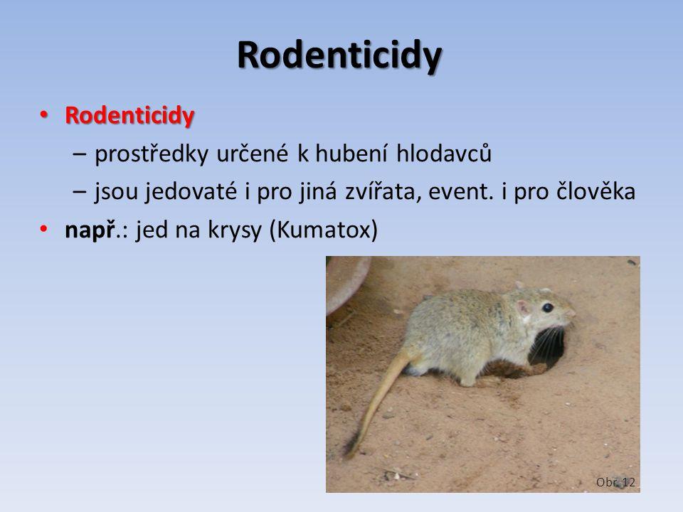 Rodenticidy Rodenticidy Rodenticidy –prostředky určené k hubení hlodavců –jsou jedovaté i pro jiná zvířata, event. i pro člověka např.: jed na krysy (