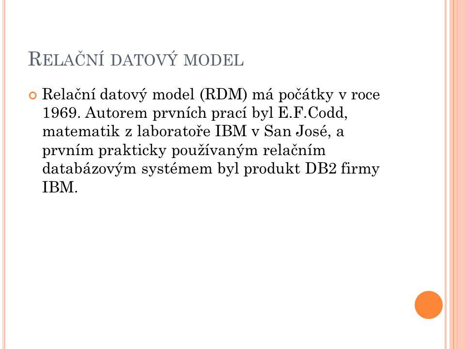 R ELAČNÍ DATOVÝ MODEL Relační datový model (RDM) má počátky v roce 1969.