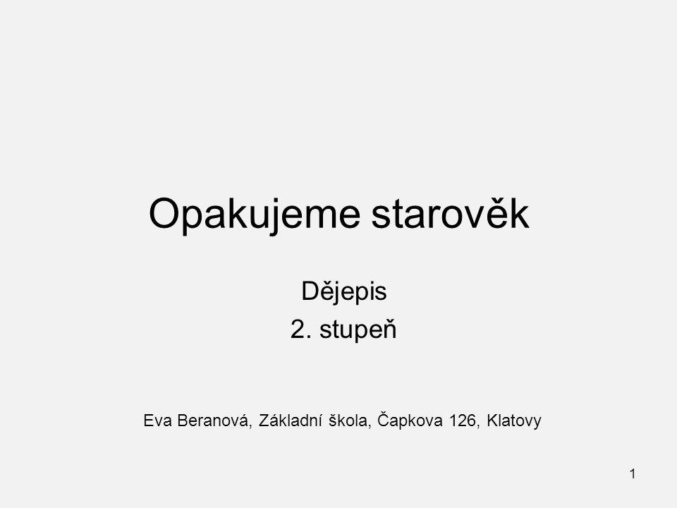 Opakujeme starověk Dějepis 2. stupeň Eva Beranová, Základní škola, Čapkova 126, Klatovy 1