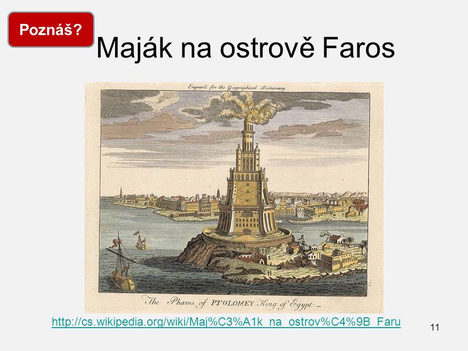 Maják na ostrově Faros 11 Poznáš? http://cs.wikipedia.org/wiki/Maj%C3%A1k_na_ostrov%C4%9B_Faru