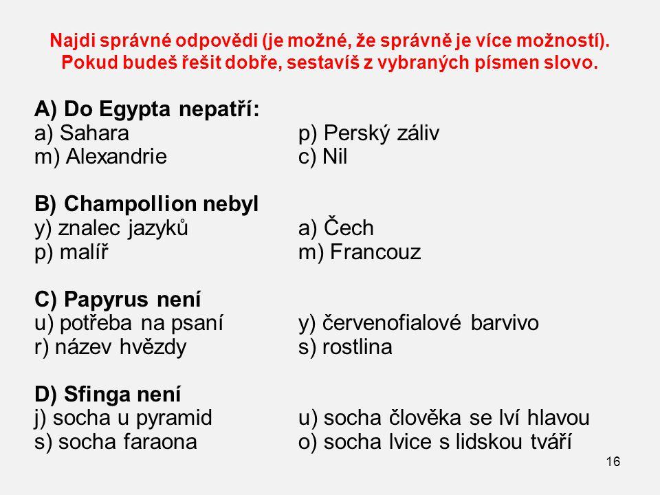Najdi správné odpovědi (je možné, že správně je více možností). Pokud budeš řešit dobře, sestavíš z vybraných písmen slovo. A) Do Egypta nepatří: a) S