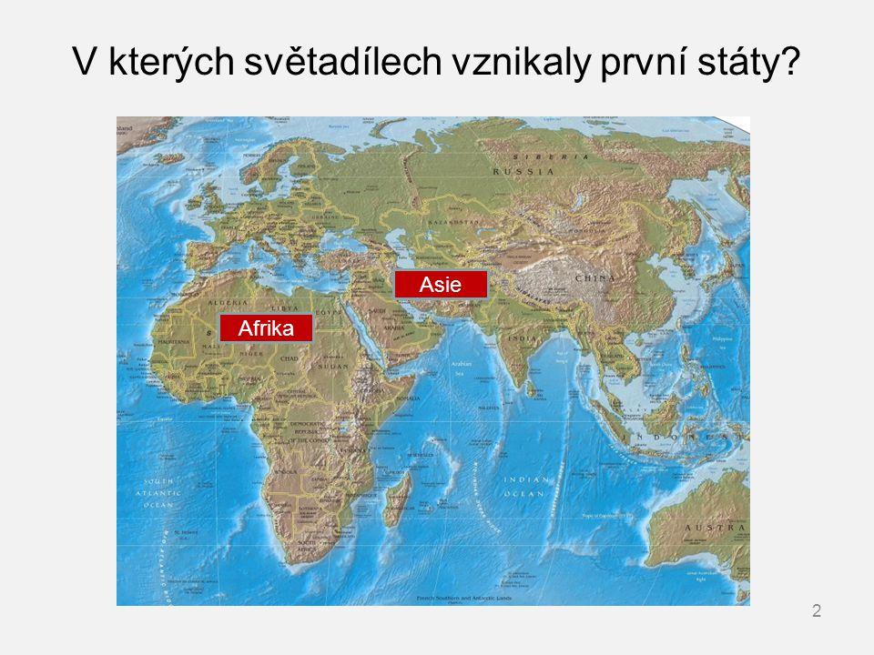 V kterých světadílech vznikaly první státy? 2 Afrika Asie