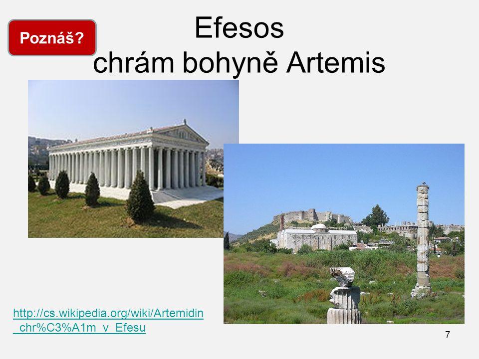Efesos chrám bohyně Artemis 7 Poznáš? http://cs.wikipedia.org/wiki/Artemidin _chr%C3%A1m_v_Efesu