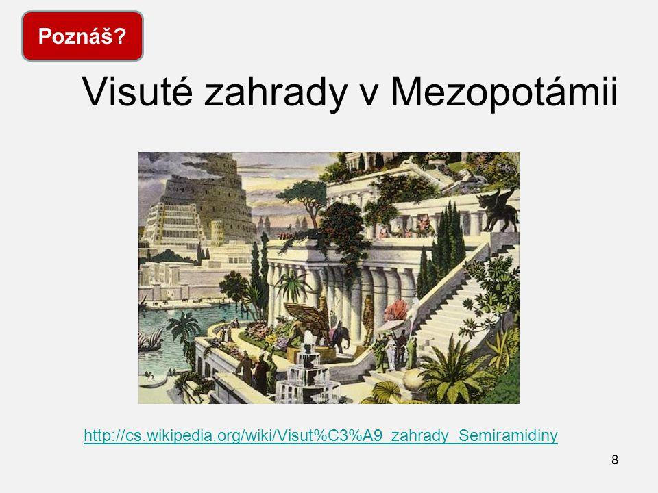 Visuté zahrady v Mezopotámii 8 Poznáš? http://cs.wikipedia.org/wiki/Visut%C3%A9_zahrady_Semiramidiny