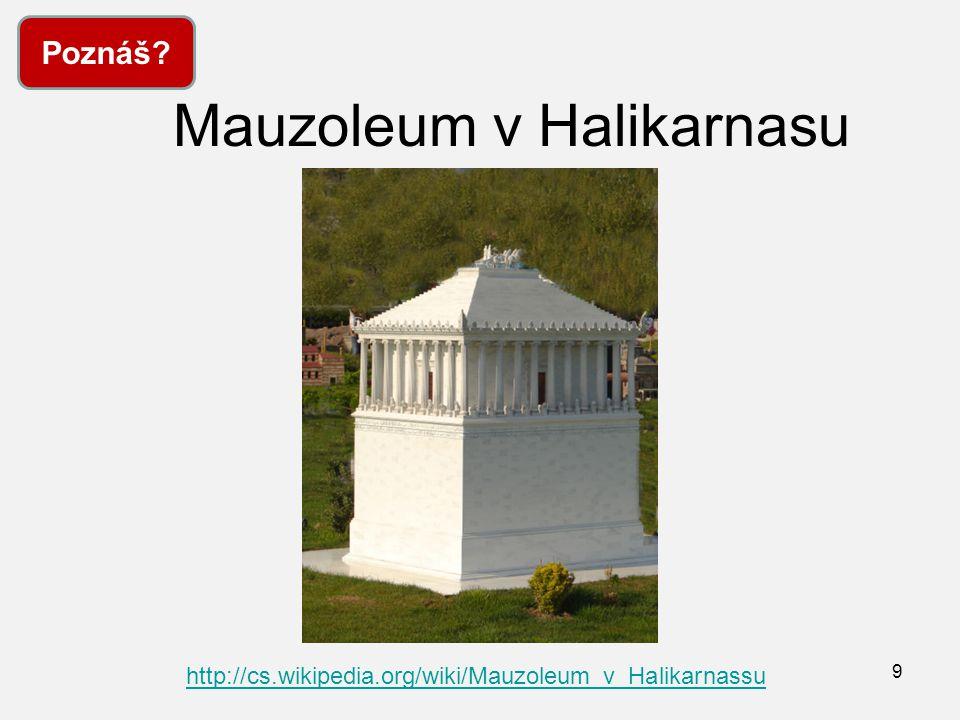 Mauzoleum v Halikarnasu 9 Poznáš? http://cs.wikipedia.org/wiki/Mauzoleum_v_Halikarnassu