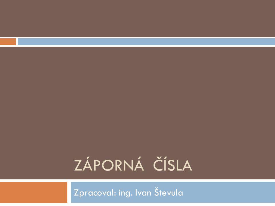 ZÁPORNÁ ČÍSLA Zpracoval: ing. Ivan Števula