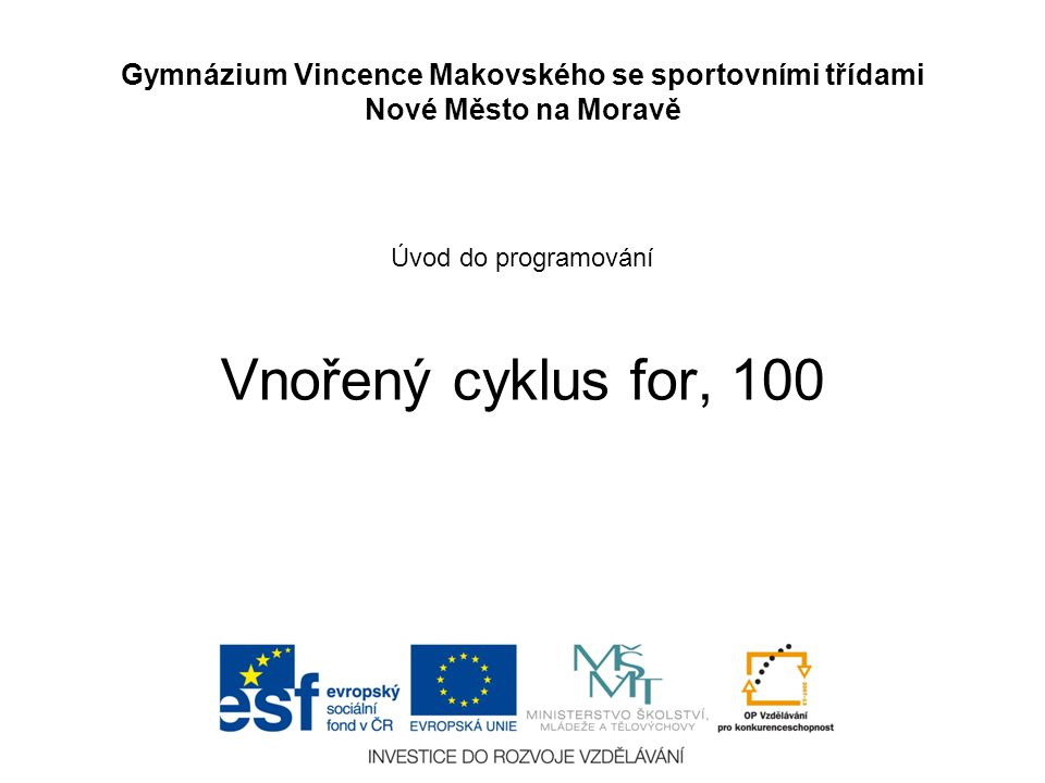 Úvod do programování Vnořený cyklus for, 100 Gymnázium Vincence Makovského se sportovními třídami Nové Město na Moravě