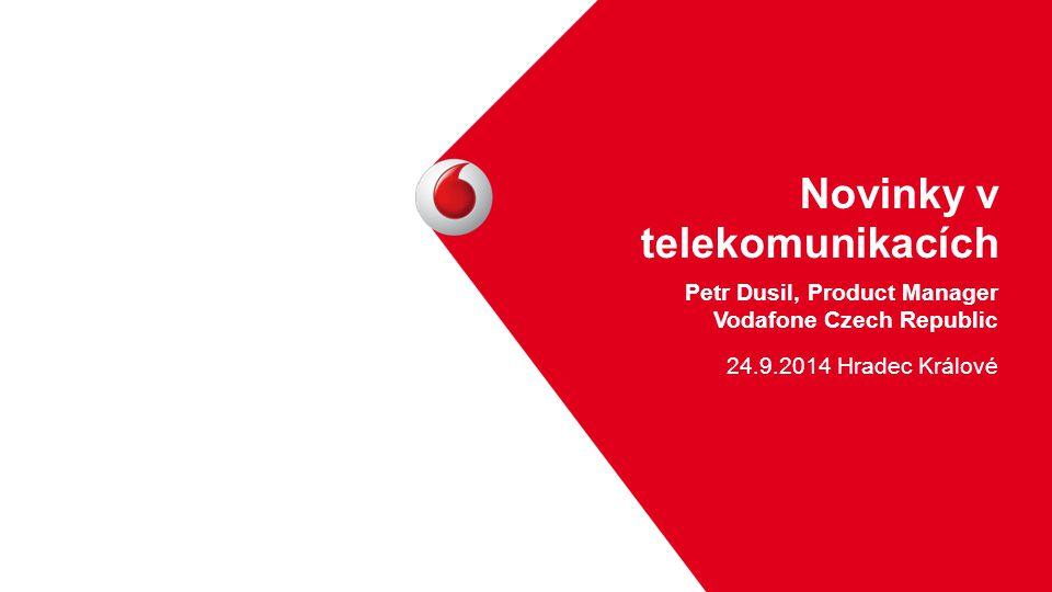 Novinky v telekomunikacích Petr Dusil, Product Manager Vodafone Czech Republic 24.9.2014 Hradec Králové