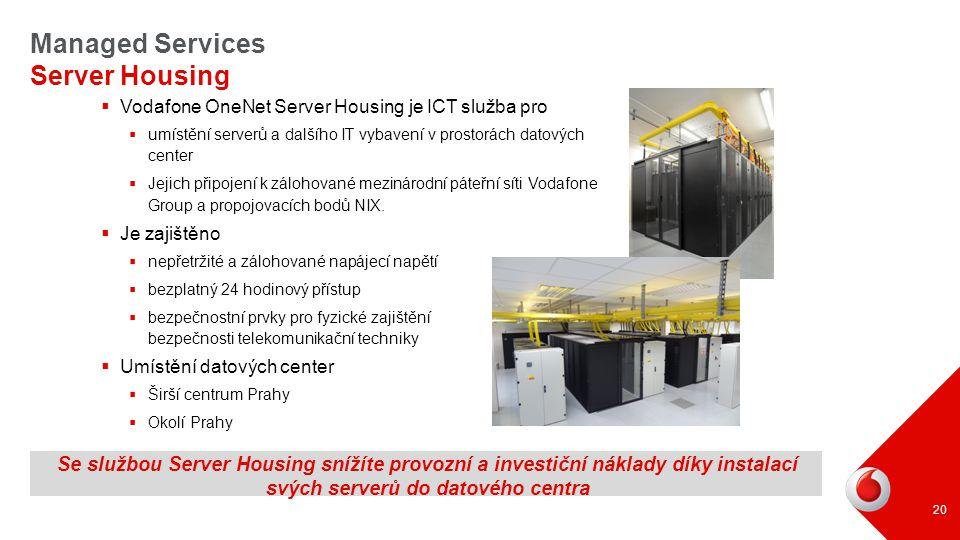  Vodafone OneNet Server Housing je ICT služba pro  umístění serverů a dalšího IT vybavení v prostorách datových center  Jejich připojení k zálohova