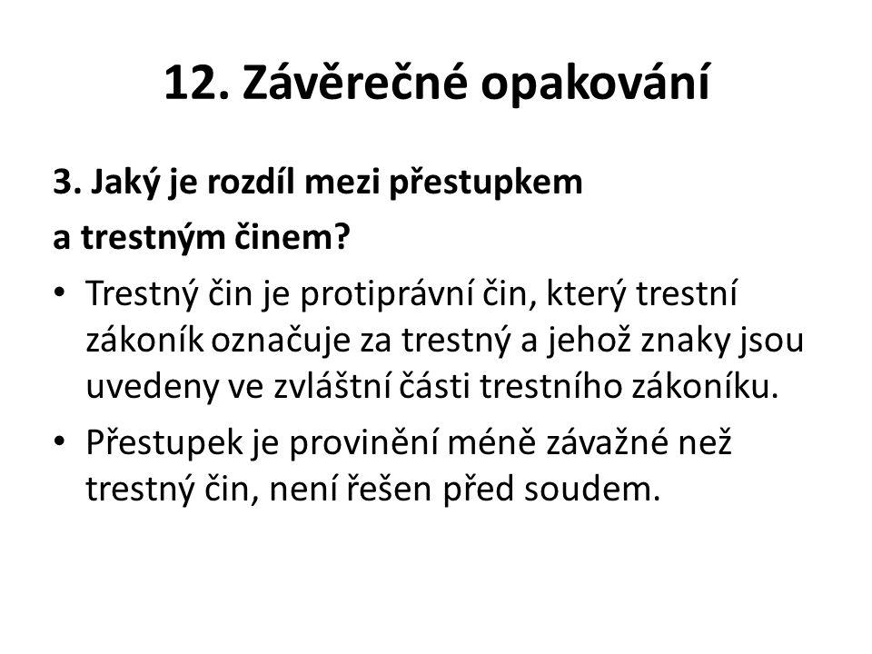 12. Závěrečné opakování 3. Jaký je rozdíl mezi přestupkem a trestným činem.