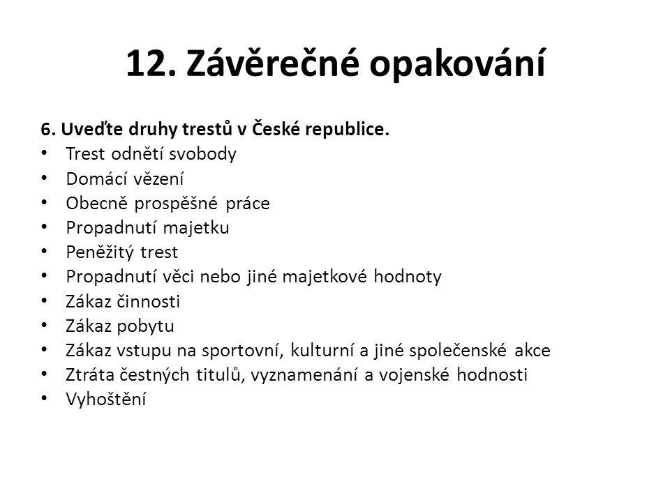 12. Závěrečné opakování 6. Uveďte druhy trestů v České republice.