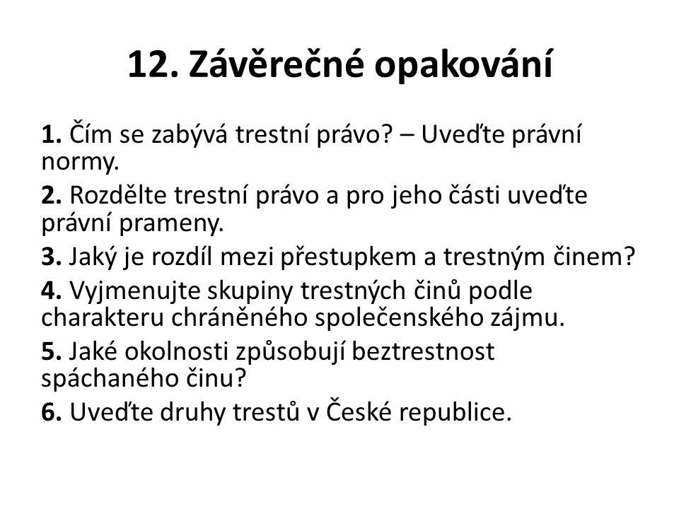 12. Závěrečné opakování 1. Čím se zabývá trestní právo.
