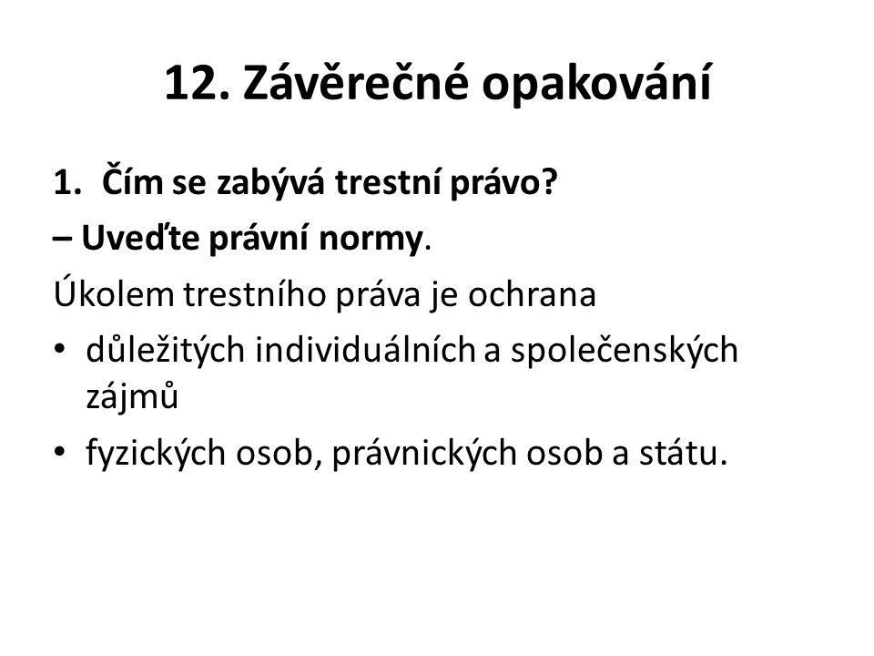 12. Závěrečné opakování 1.Čím se zabývá trestní právo.