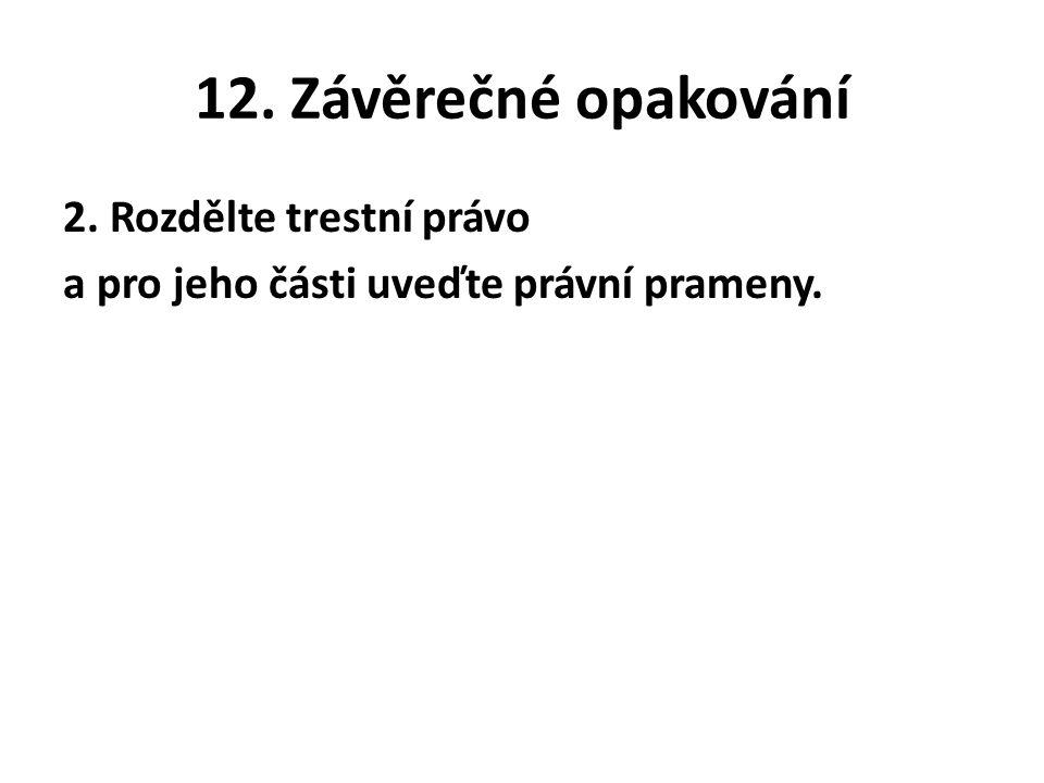 12. Závěrečné opakování 2. Rozdělte trestní právo a pro jeho části uveďte právní prameny.