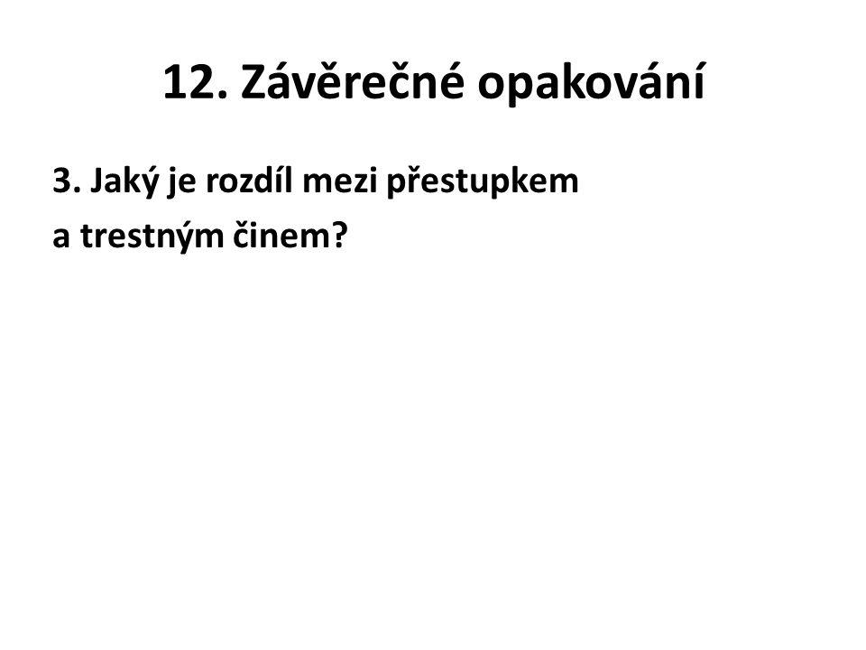12. Závěrečné opakování 3. Jaký je rozdíl mezi přestupkem a trestným činem