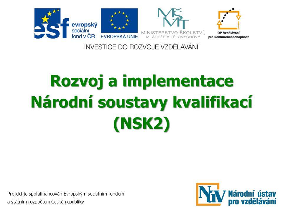 Rozvoj a implementace Národní soustavy kvalifikací (NSK2) Projekt je spolufinancován Evropským sociálním fondem a státním rozpočtem České republiky