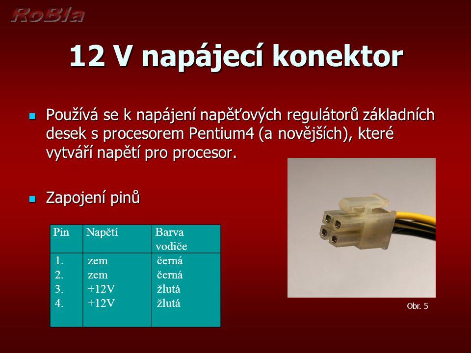12 V napájecí konektor Používá se k napájení napěťových regulátorů základních desek s procesorem Pentium4 (a novějších), které vytváří napětí pro proc