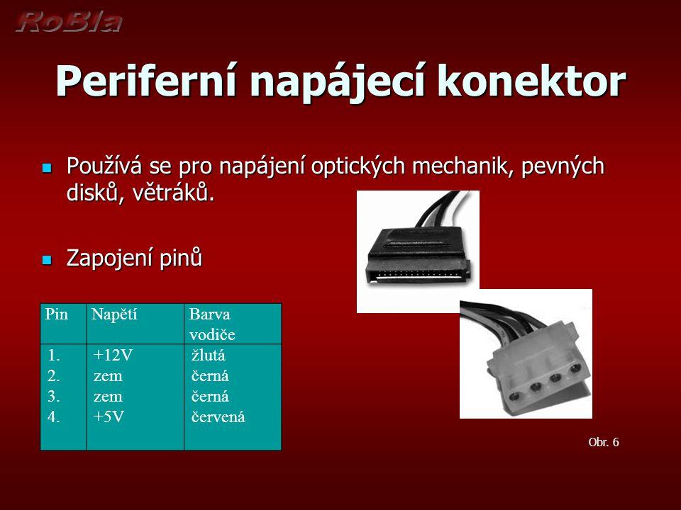 Periferní napájecí konektor Používá se pro napájení optických mechanik, pevných disků, větráků. Používá se pro napájení optických mechanik, pevných di