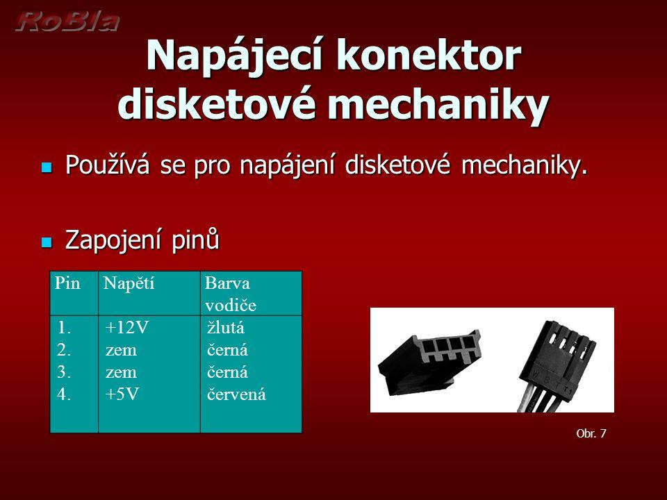 Napájecí konektor disketové mechaniky Používá se pro napájení disketové mechaniky. Používá se pro napájení disketové mechaniky. Zapojení pinů Zapojení