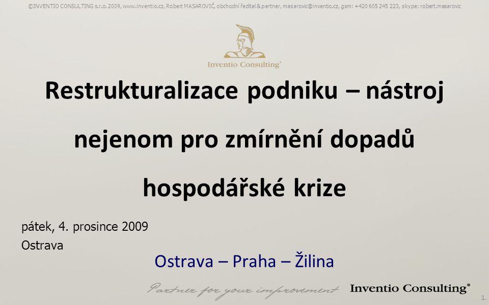 1. Restrukturalizace podniku – nástroj nejenom pro zmírnění dopadů hospodářské krize Ostrava – Praha – Žilina ©INVENTIO CONSULTING s.r.o. 2009, www.in