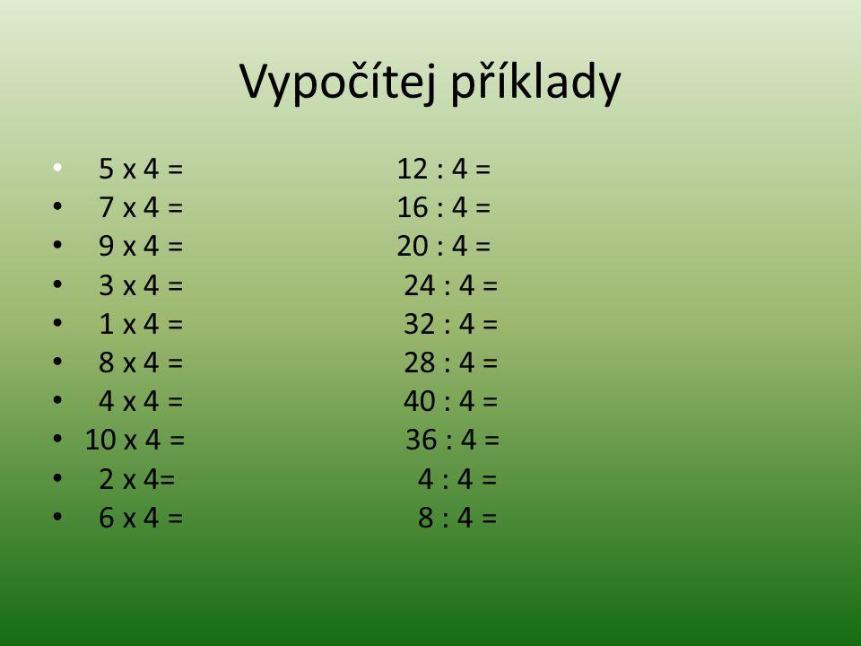 Vypočítej příklady 5 x 4 = 12 : 4 = 7 x 4 = 16 : 4 = 9 x 4 = 20 : 4 = 3 x 4 = 24 : 4 = 1 x 4 = 32 : 4 = 8 x 4 = 28 : 4 = 4 x 4 = 40 : 4 = 10 x 4 = 36 : 4 = 2 x 4= 4 : 4 = 6 x 4 = 8 : 4 =
