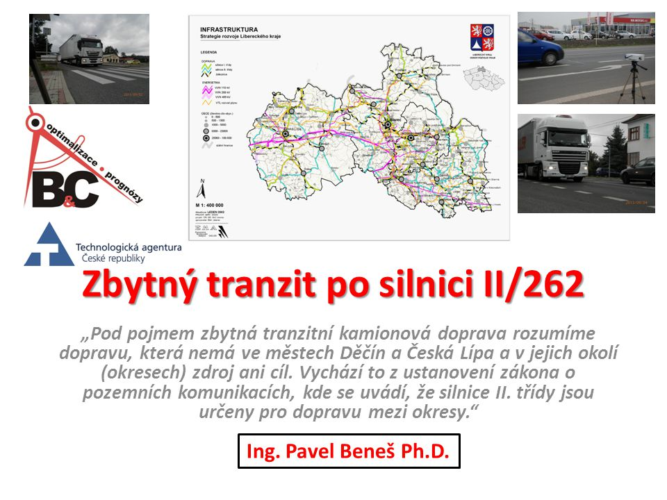 zbytný tranzit všechna podíl vozidla tranzitu Za 50 % času dne (7-19 h) 65 % kamionů 80 % vozidel 10,2 % Za 25 % času dne (12-19 h) 40 % kamionů 50 % vozidel 11,0 % V noční době (22-6 h) 33 % 20 % kamionů 8 % vozidel 29,0 % času dne Za 24 hod 378 kamionů 2970 vozidel 12,7 % Podíl tranzitu Děčín Česká Lípa B&C Dopravní systémy s.r.o.12