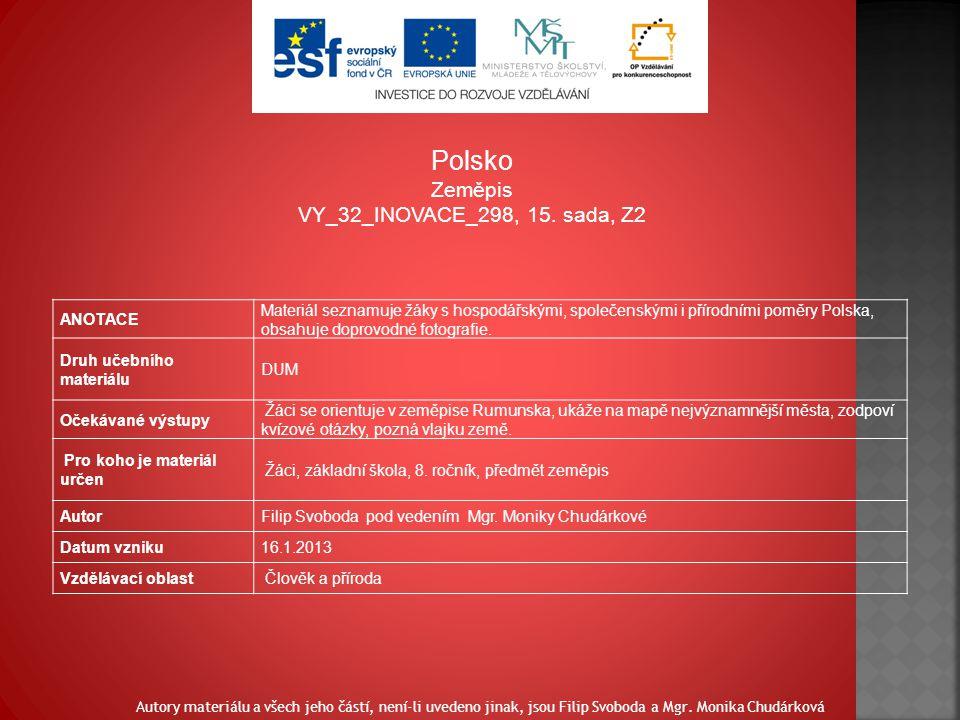 ANOTACE Materiál seznamuje žáky s hospodářskými, společenskými i přírodními poměry Polska, obsahuje doprovodné fotografie.