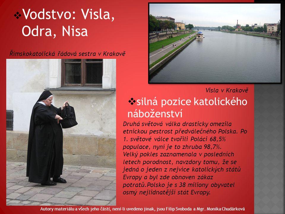  Vodstvo: Visla, Odra, Nisa Visla v Krakově Římskokatolická řádová sestra v Krakově  silná pozice katolického náboženství Druhá světová válka drasticky omezila etnickou pestrost předválečného Polska.