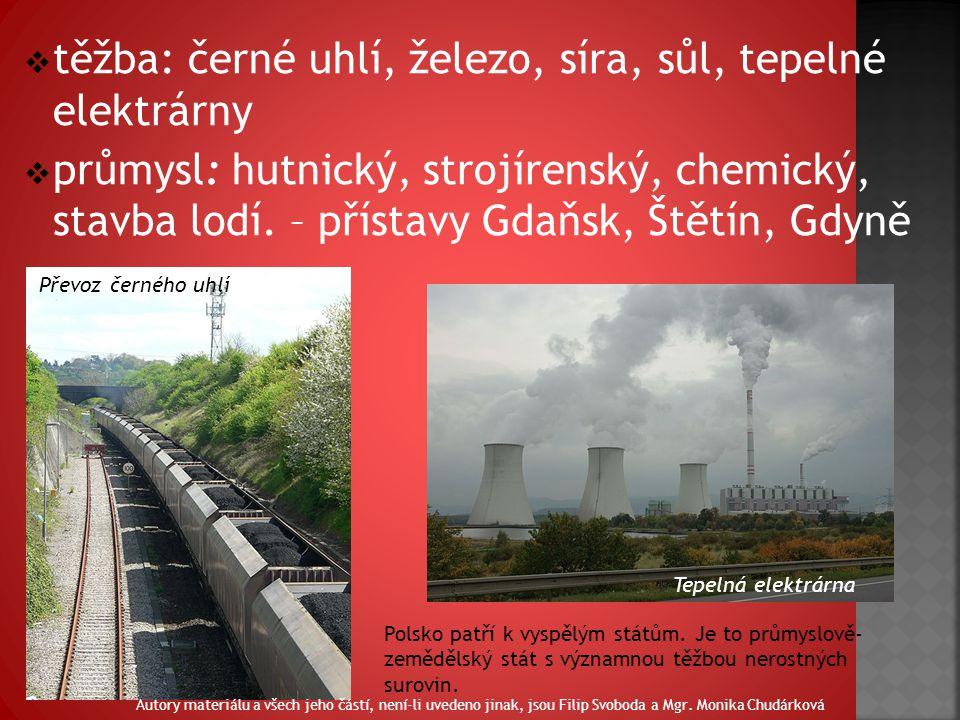  těžba: černé uhlí, železo, síra, sůl, tepelné elektrárny  průmysl: hutnický, strojírenský, chemický, stavba lodí.