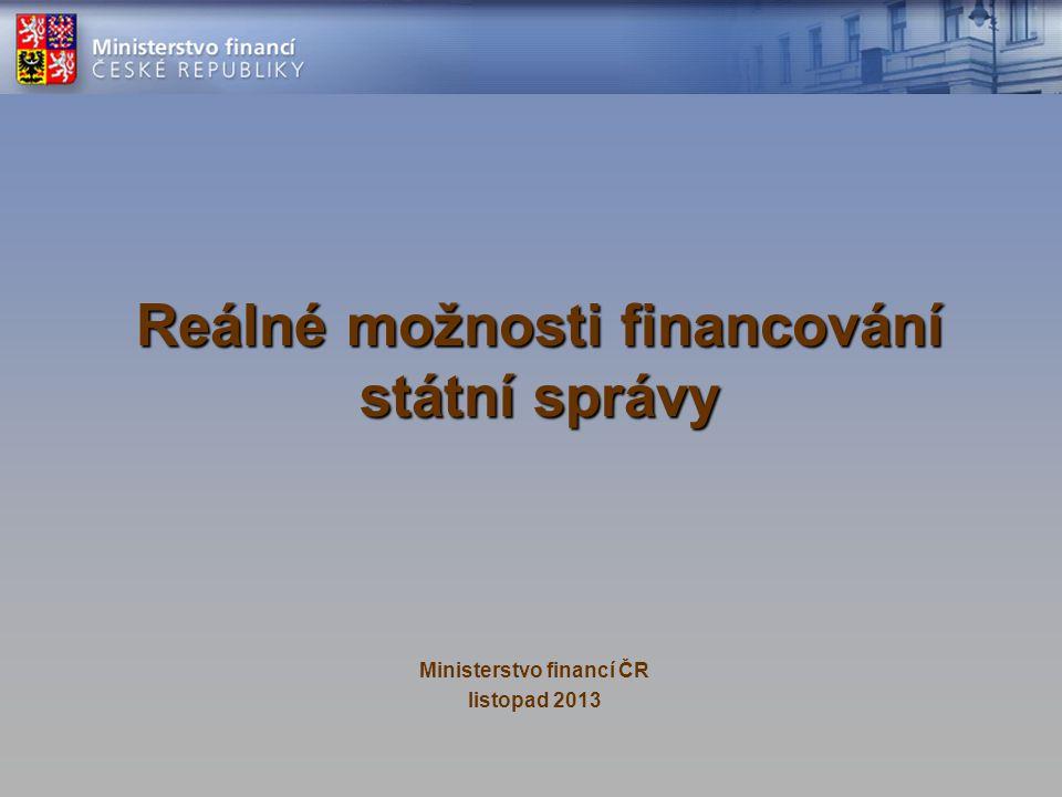 Reálné možnosti financování státní správy Ministerstvo financí ČR listopad 2013