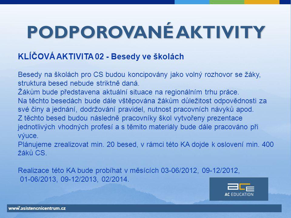 www.asistencnicentrum.cz 7 PODPOROVANÉ AKTIVITY KLÍČOVÁ AKTIVITA 02 - Besedy ve školách Besedy na školách pro CS budou koncipovány jako volný rozhovor