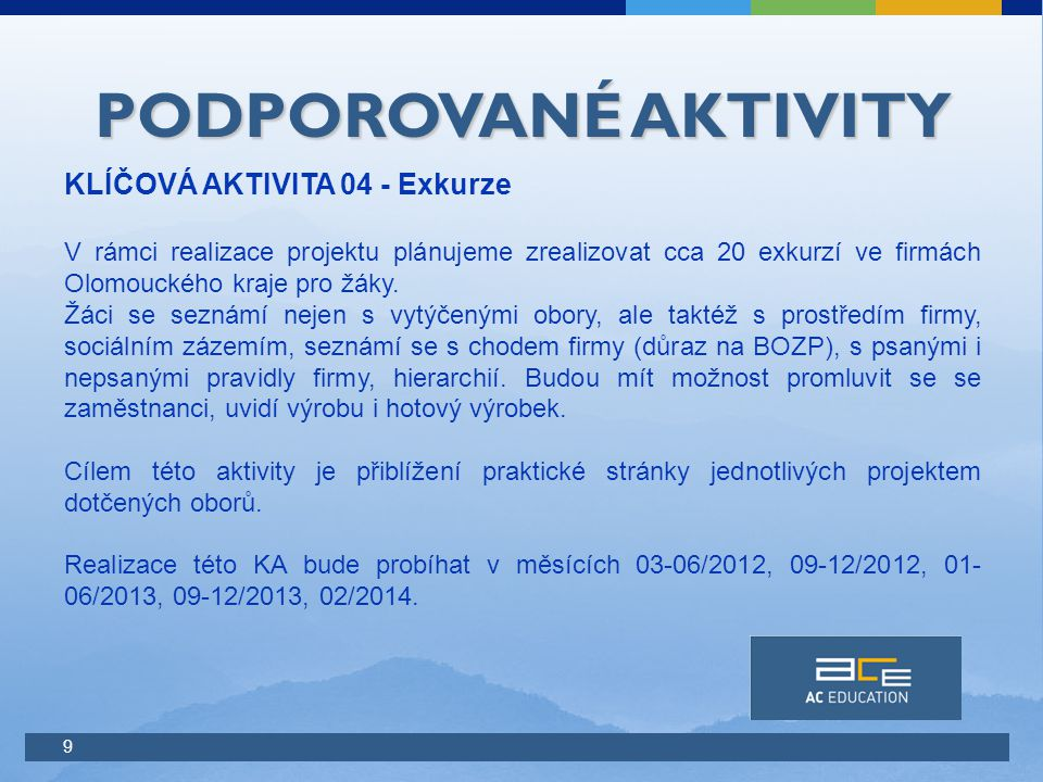 9 PODPOROVANÉ AKTIVITY KLÍČOVÁ AKTIVITA 04 - Exkurze V rámci realizace projektu plánujeme zrealizovat cca 20 exkurzí ve firmách Olomouckého kraje pro žáky.