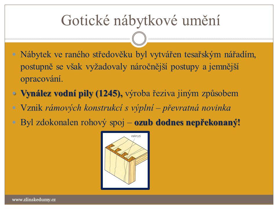 Gotické nábytkové umění www.zlinskedumy.cz Nábytek ve raného středověku byl vytvářen tesařským nářadím, postupně se však vyžadovaly náročnější postupy